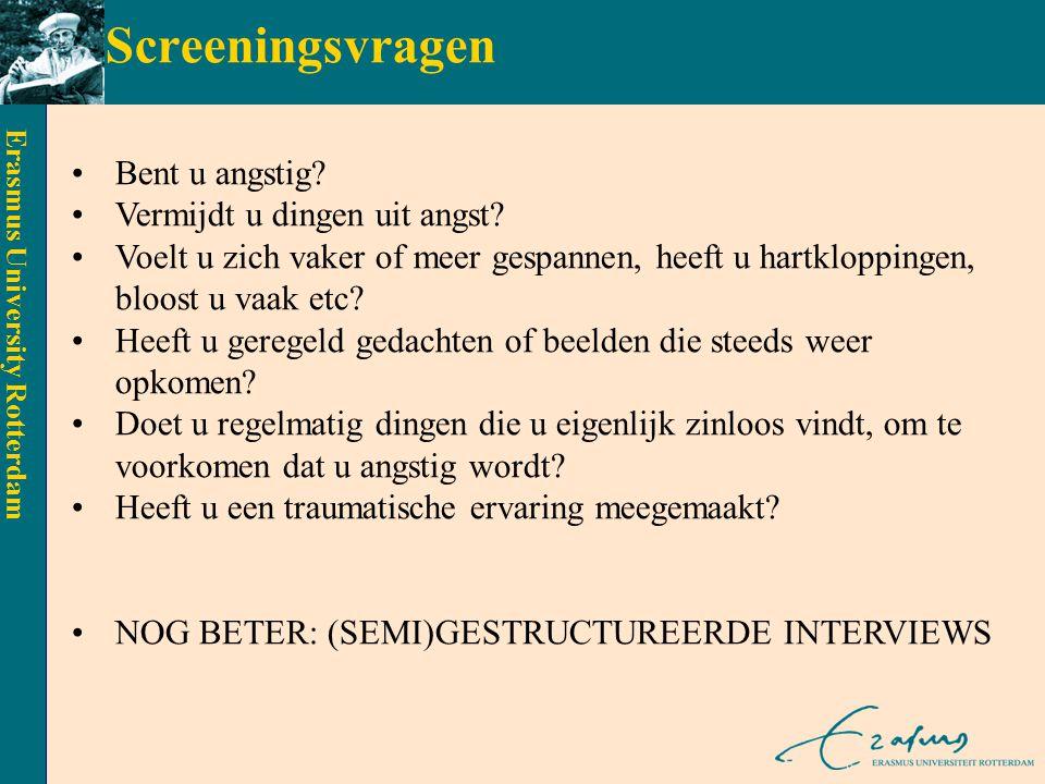 Erasmus University Rotterdam SOCIALE FOBIE - rationale sociale situatie activatie kennis (negatief zelfbeeld & afwijzing) negatieve reacties verhoogd zelfbewustzijn on(v)aardiglichamelijkeangst negatieve gedragreactieszelfevaluatie
