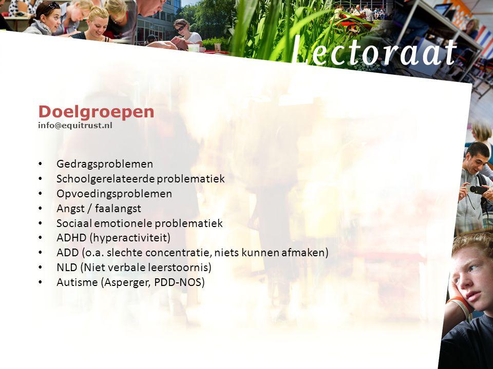 Doelgroepen info@equitrust.nl Gedragsproblemen Schoolgerelateerde problematiek Opvoedingsproblemen Angst / faalangst Sociaal emotionele problematiek ADHD (hyperactiviteit) ADD (o.a.