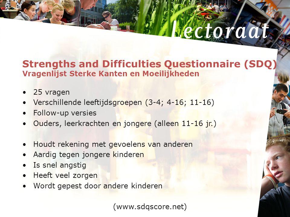 Strengths and Difficulties Questionnaire (SDQ) Vragenlijst Sterke Kanten en Moeilijkheden 25 vragen Verschillende leeftijdsgroepen (3-4; 4-16; 11-16)