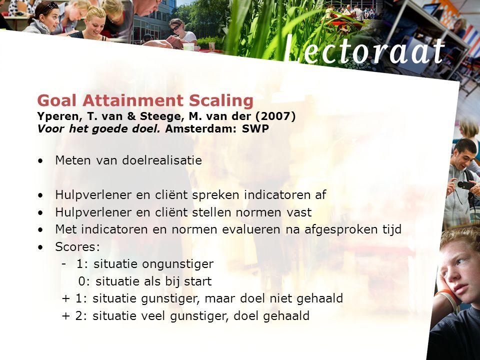 Goal Attainment Scaling Yperen, T. van & Steege, M. van der (2007) Voor het goede doel. Amsterdam: SWP Meten van doelrealisatie Hulpverlener en cliënt