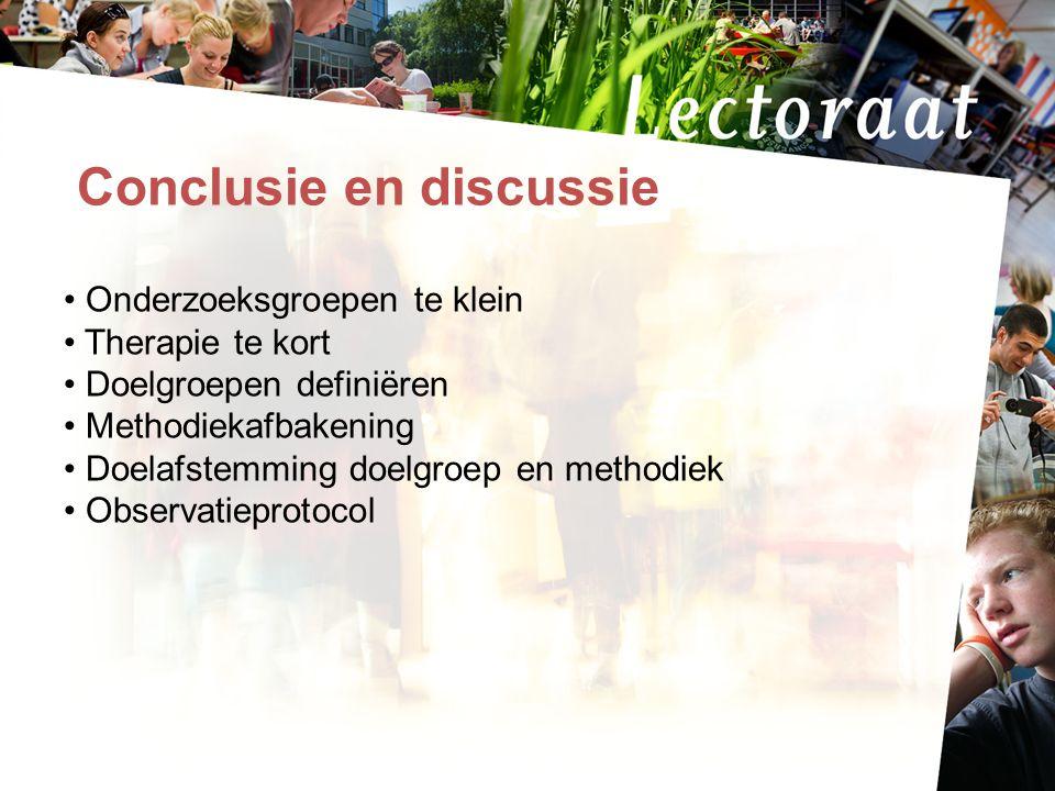 17-7-20147 Conclusie en discussie Onderzoeksgroepen te klein Therapie te kort Doelgroepen definiëren Methodiekafbakening Doelafstemming doelgroep en m