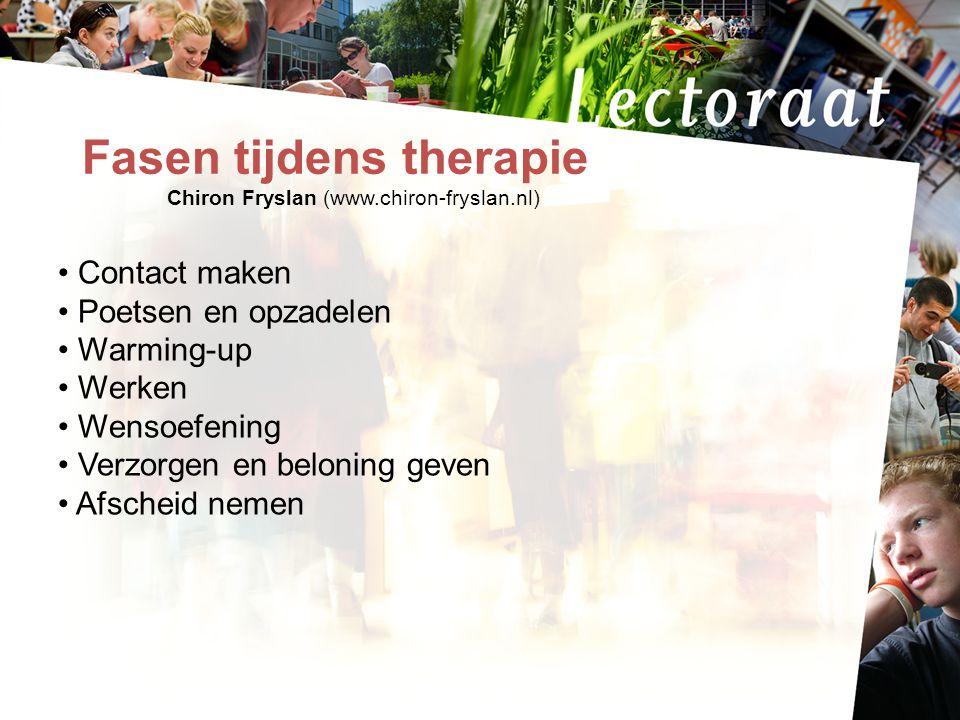 17-7-20148 Fasen tijdens therapie Chiron Fryslan (www.chiron-fryslan.nl) Contact maken Poetsen en opzadelen Warming-up Werken Wensoefening Verzorgen en beloning geven Afscheid nemen