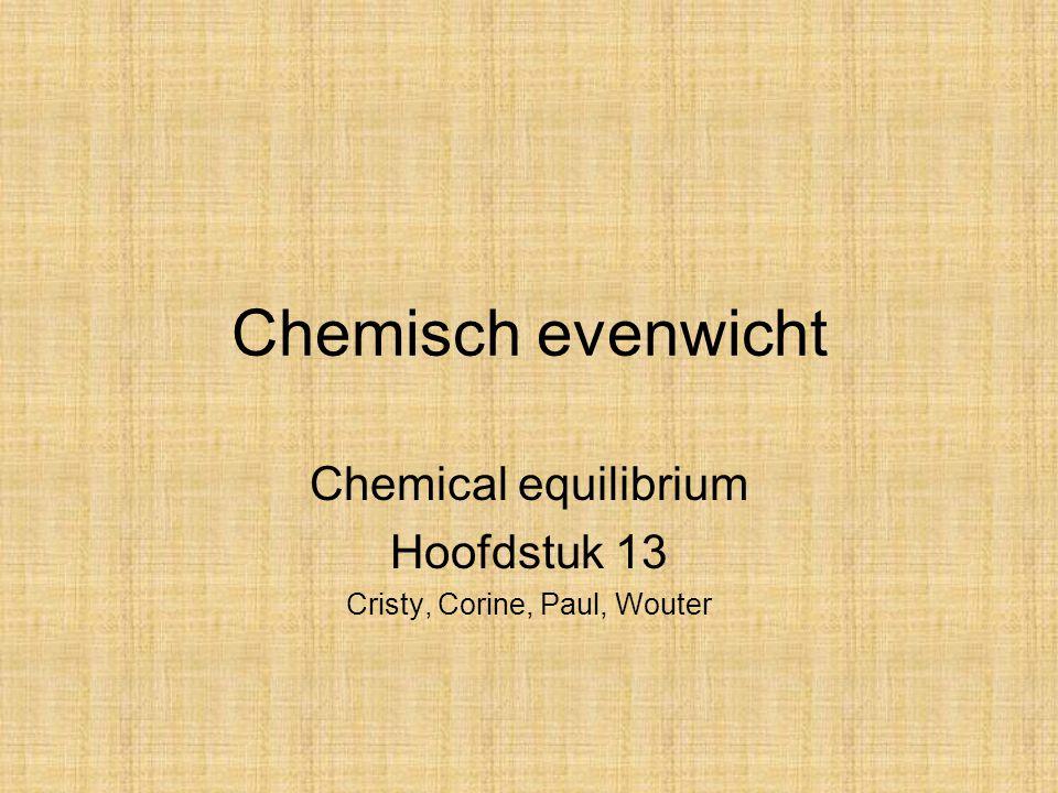 Chemisch evenwicht Chemical equilibrium Hoofdstuk 13 Cristy, Corine, Paul, Wouter
