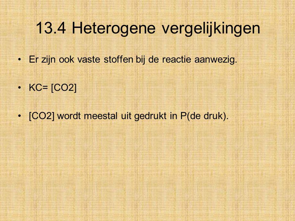 Er zijn ook vaste stoffen bij de reactie aanwezig. KC= [CO2] [CO2] wordt meestal uit gedrukt in P(de druk). 13.4 Heterogene vergelijkingen