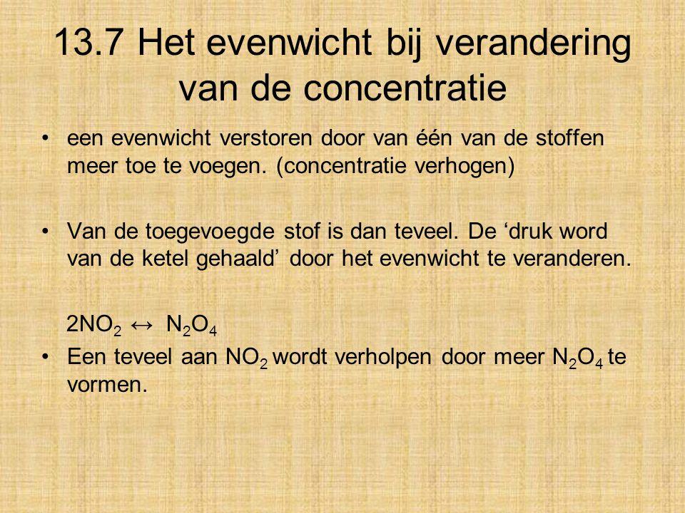13.7 Het evenwicht bij verandering van de concentratie een evenwicht verstoren door van één van de stoffen meer toe te voegen. (concentratie verhogen)