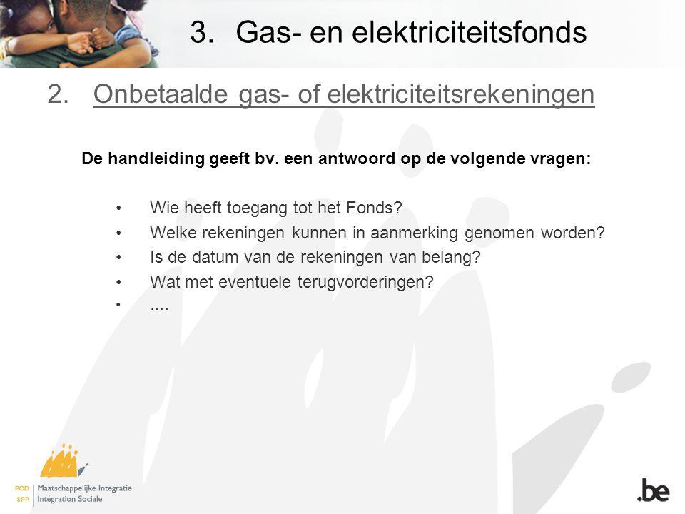 3.Gas- en elektriciteitsfonds 2.Onbetaalde gas- of elektriciteitsrekeningen De handleiding geeft bv.