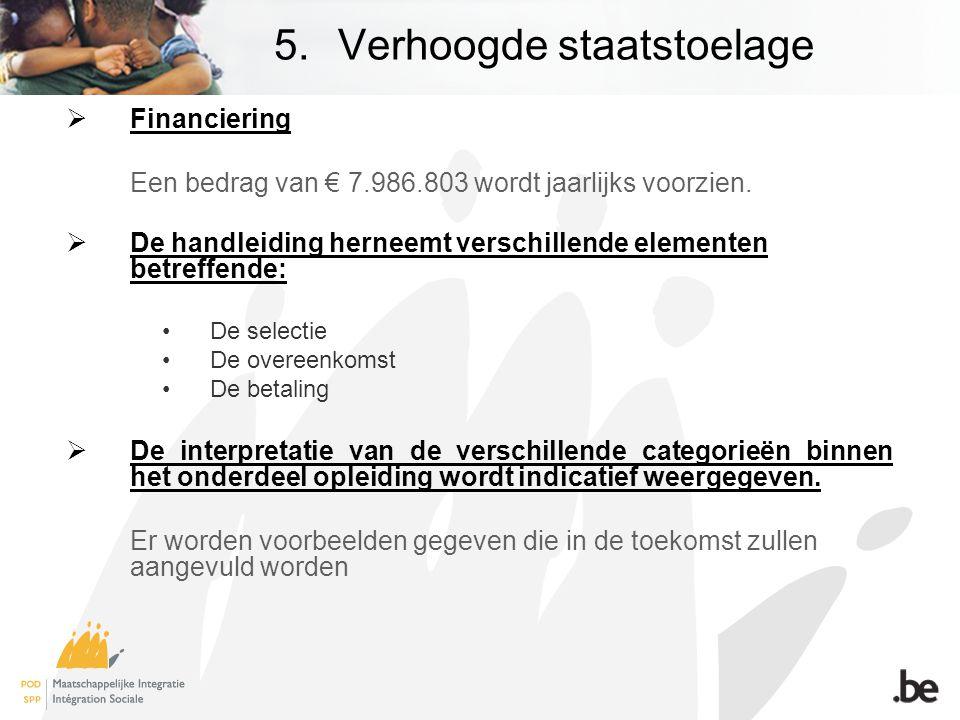 5.Verhoogde staatstoelage  Financiering Een bedrag van € 7.986.803 wordt jaarlijks voorzien.