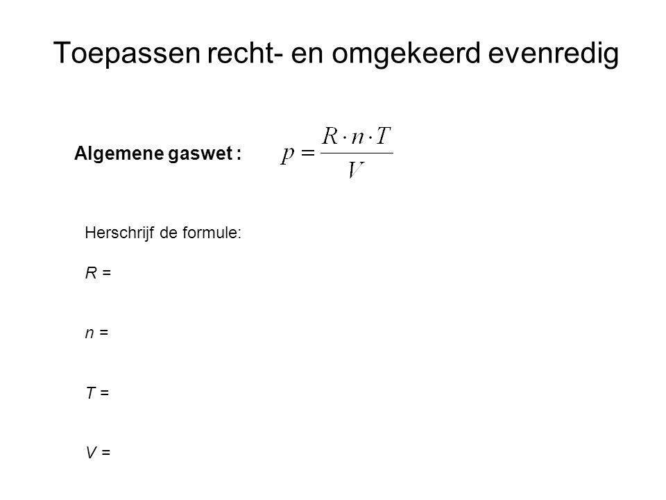 Toepassen recht- en omgekeerd evenredig Algemene gaswet : Herschrijf de formule: R = n = T = V =