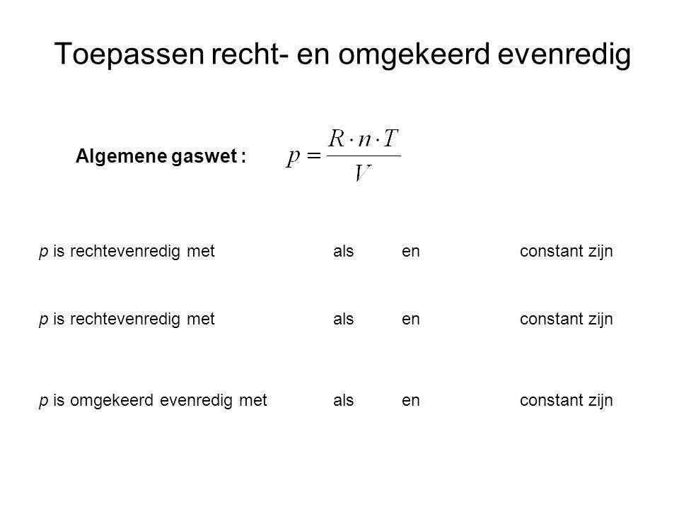 Toepassen recht- en omgekeerd evenredig Algemene gaswet : p is rechtevenredig met als en constant zijn p is omgekeerd evenredig met als en constant zi