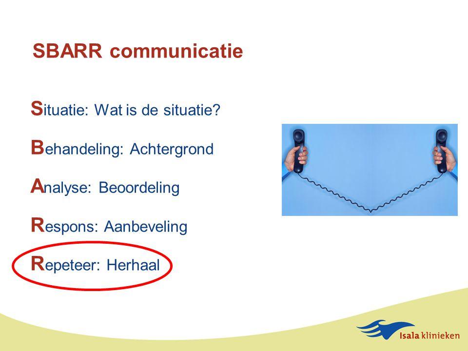 SBARR communicatie S ituatie: Wat is de situatie.