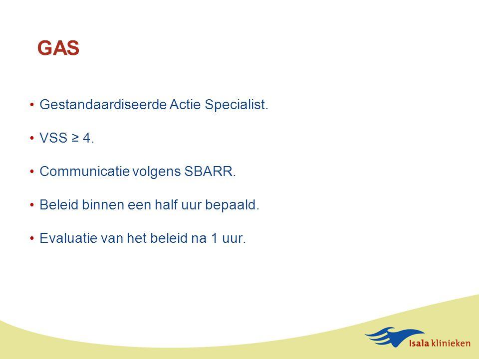 GAS Gestandaardiseerde Actie Specialist.VSS ≥ 4. Communicatie volgens SBARR.