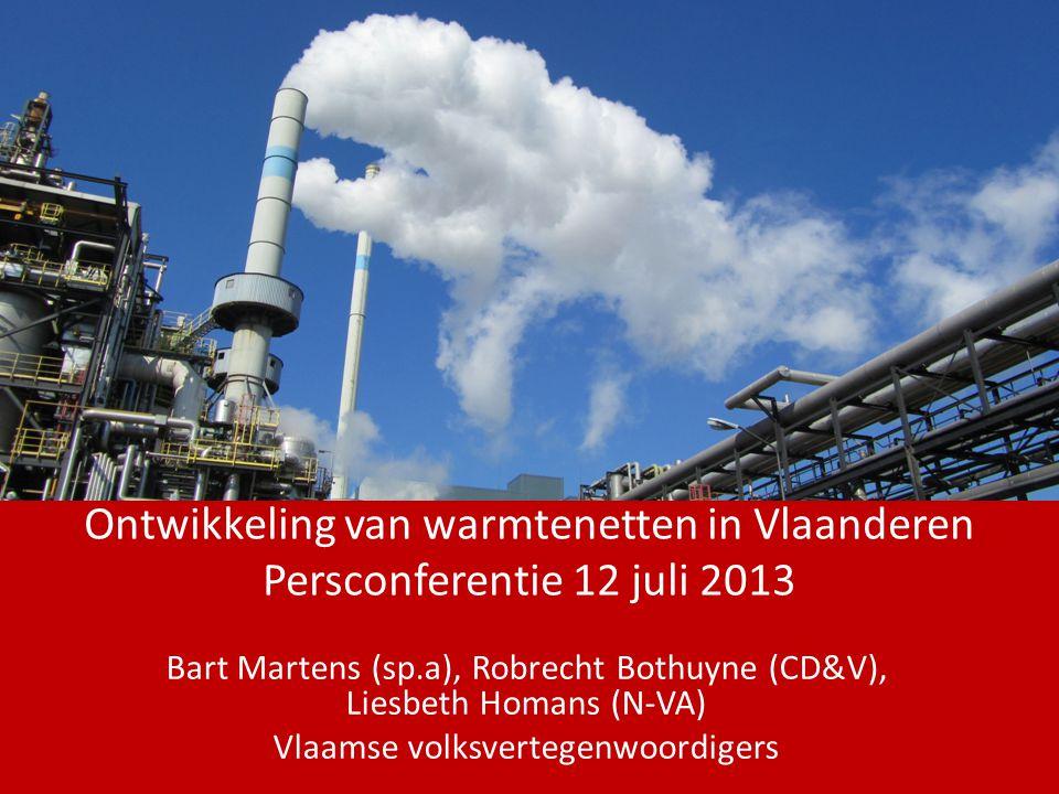 Ontwikkeling van warmtenetten in Vlaanderen Persconferentie 12 juli 2013 Bart Martens (sp.a), Robrecht Bothuyne (CD&V), Liesbeth Homans (N-VA) Vlaamse