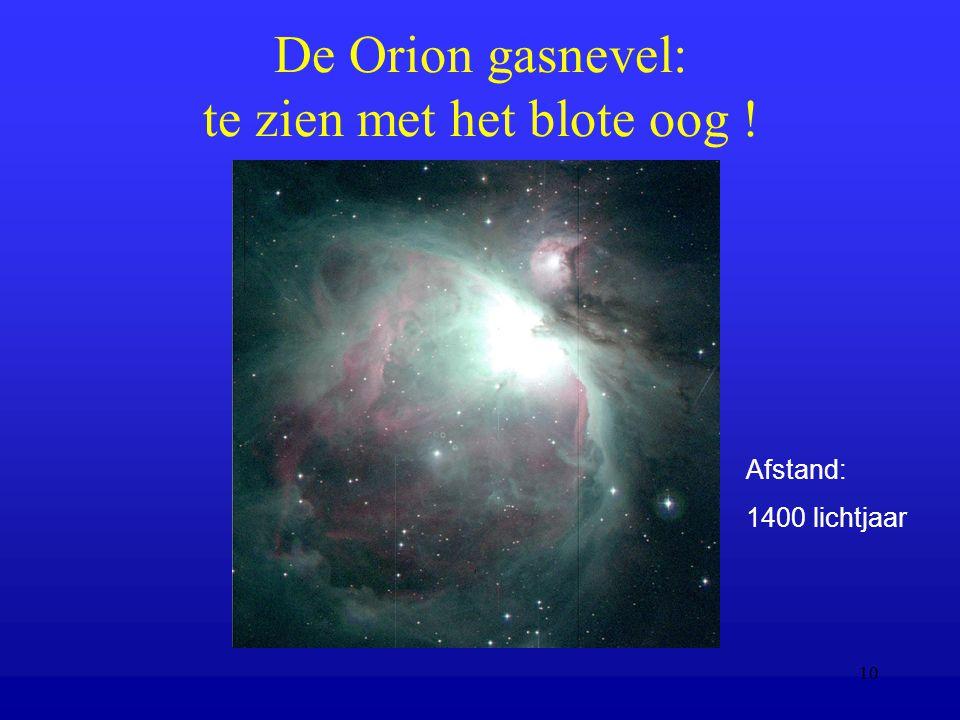 10 De Orion gasnevel: te zien met het blote oog ! Afstand: 1400 lichtjaar