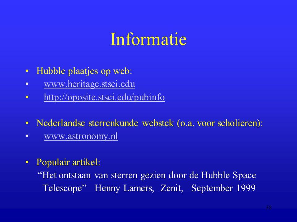 38 Informatie Hubble plaatjes op web: www.heritage.stsci.edu http://oposite.stsci.edu/pubinfo Nederlandse sterrenkunde webstek (o.a.