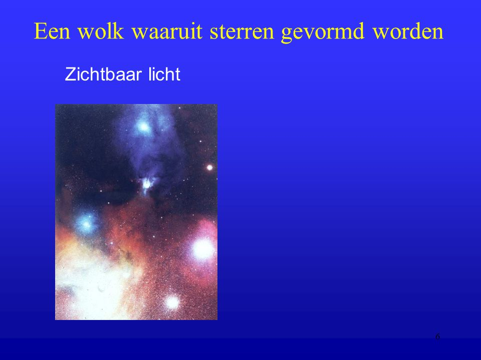 6 Een wolk waaruit sterren gevormd worden Zichtbaar licht
