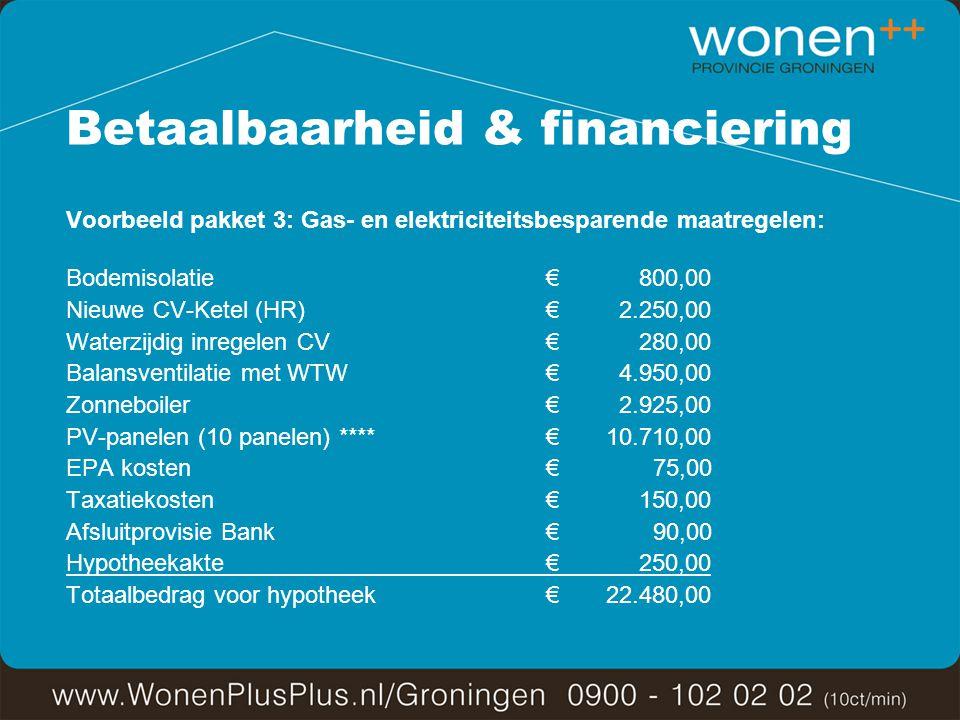 Betaalbaarheid & financiering Voorbeeld pakket 3: Gas- en elektriciteitsbesparende maatregelen: Bodemisolatie€ 800,00 Nieuwe CV-Ketel (HR)€ 2.250,00 Waterzijdig inregelen CV€ 280,00 Balansventilatie met WTW€ 4.950,00 Zonneboiler € 2.925,00 PV-panelen (10 panelen) ****€ 10.710,00 EPA kosten€ 75,00 Taxatiekosten € 150,00 Afsluitprovisie Bank € 90,00 Hypotheekakte € 250,00 Totaalbedrag voor hypotheek€ 22.480,00