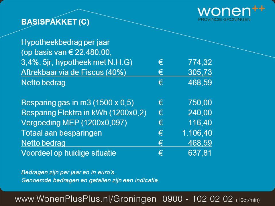 BASISPAKKET (C) Hypotheekbedrag per jaar (op basis van € 22.480,00, 3,4%, 5jr, hypotheek met N.H.G)€ 774,32 Aftrekbaar via de Fiscus (40%)€ 305,73 Netto bedrag€ 468,59 Besparing gas in m3 (1500 x 0,5)€ 750,00 Besparing Elektra in kWh (1200x0,2)€ 240,00 Vergoeding MEP (1200x0,097)€ 116,40 Totaal aan besparingen€ 1.106,40 Netto bedrag € 468,59 Voordeel op huidige situatie€ 637,81 Bedragen zijn per jaar en in euro's.