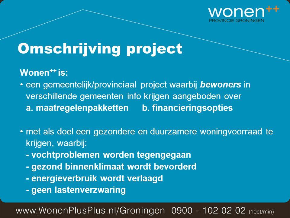 Omschrijving project Wonen ++ is: een gemeentelijk/provinciaal project waarbij bewoners in verschillende gemeenten info krijgen aangeboden over a.