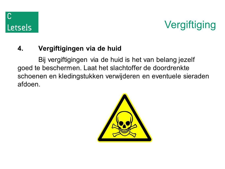 Vergiftiging 4.Vergiftigingen via de huid Bij vergiftigingen via de huid is het van belang jezelf goed te beschermen. Laat het slachtoffer de doordren