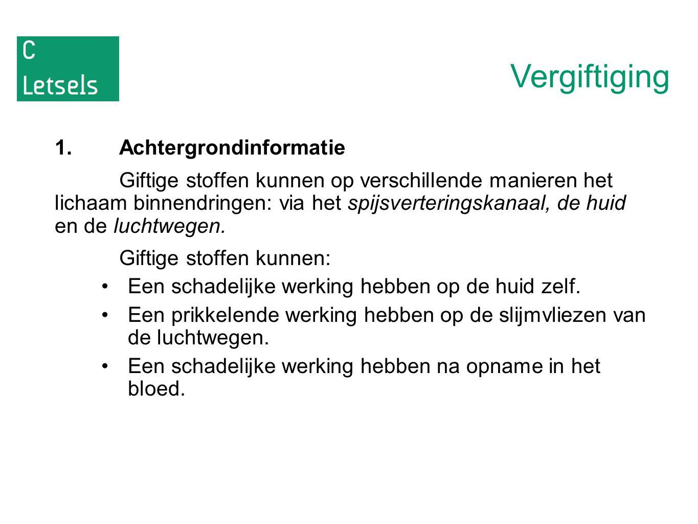 Vergiftiging 1.Achtergrondinformatie Giftige stoffen kunnen op verschillende manieren het lichaam binnendringen: via het spijsverteringskanaal, de hui
