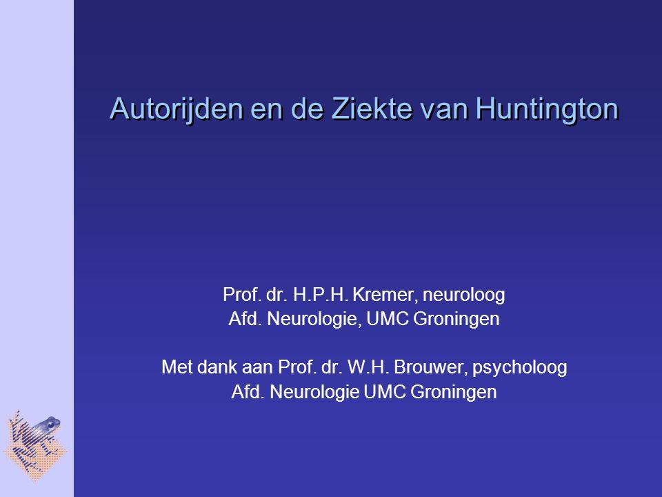 Autorijden en de Ziekte van Huntington Prof.dr. H.P.H.
