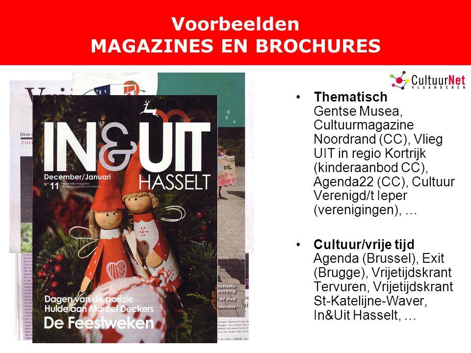 Voorbeelden MAGAZINES EN BROCHURES Thematisch Gentse Musea, Cultuurmagazine Noordrand (CC), Vlieg UIT in regio Kortrijk (kinderaanbod CC), Agenda22 (CC), Cultuur Verenigd/t Ieper (verenigingen), … Cultuur/vrije tijd Agenda (Brussel), Exit (Brugge), Vrijetijdskrant Tervuren, Vrijetijdskrant St-Katelijne-Waver, In&Uit Hasselt, …