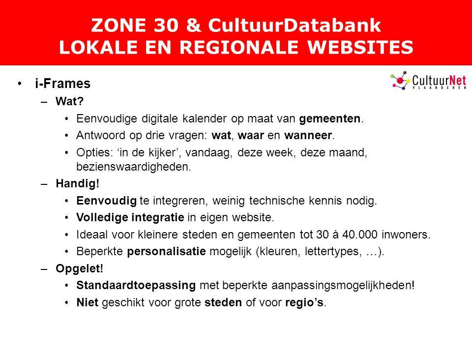 ZONE 30 & CultuurDatabank LOKALE EN REGIONALE WEBSITES i-Frames –Wat.