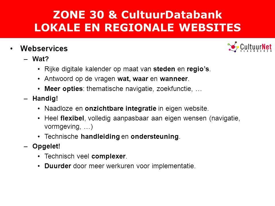 ZONE 30 & CultuurDatabank LOKALE EN REGIONALE WEBSITES Webservices –Wat.
