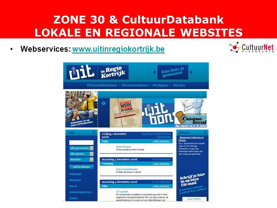 ZONE 30 & CultuurDatabank LOKALE EN REGIONALE WEBSITES Webservices: www.uitinregiokortrijk.bewww.uitinregiokortrijk.be