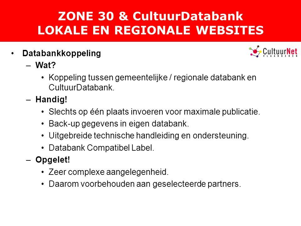 ZONE 30 & CultuurDatabank LOKALE EN REGIONALE WEBSITES Databankkoppeling –Wat.