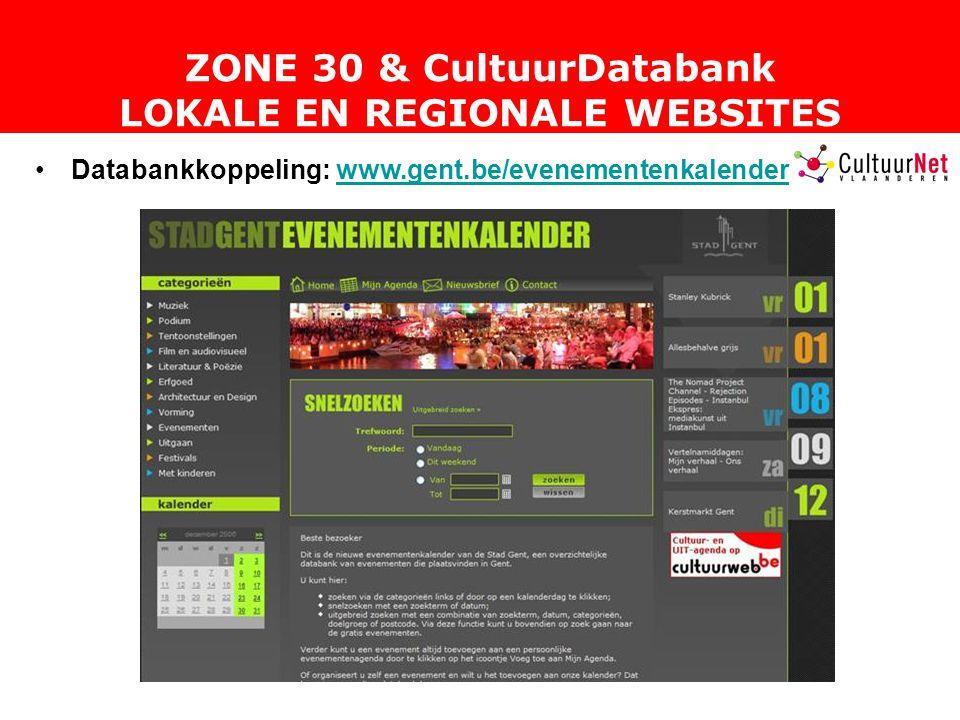 ZONE 30 & CultuurDatabank LOKALE EN REGIONALE WEBSITES Databankkoppeling: www.gent.be/evenementenkalenderwww.gent.be/evenementenkalender