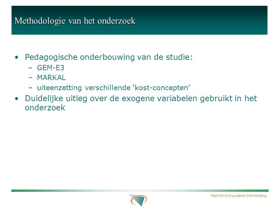 Task Force Duurzame Ontwikkeling Methodologie van het onderzoek Pedagogische onderbouwing van de studie: –GEM-E3 –MARKAL –uiteenzetting verschillende 'kost-concepten' Duidelijke uitleg over de exogene variabelen gebruikt in het onderzoek