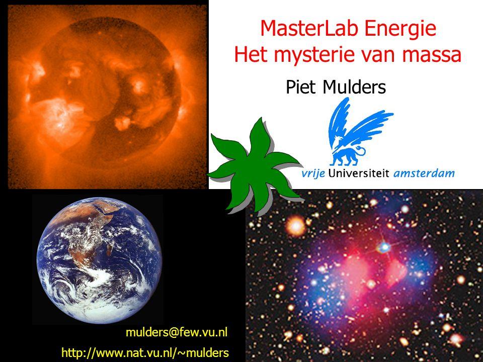 MasterLab Energie Het mysterie van massa Piet Mulders mulders@few.vu.nl http://www.nat.vu.nl/~mulders