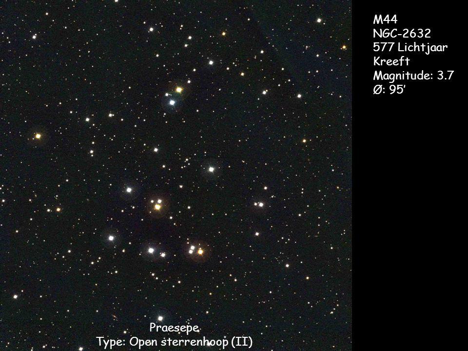 Praesepe Type: Open sterrenhoop (II) M44 NGC-2632 577 Lichtjaar Kreeft Magnitude: 3.7 Ø: 95'