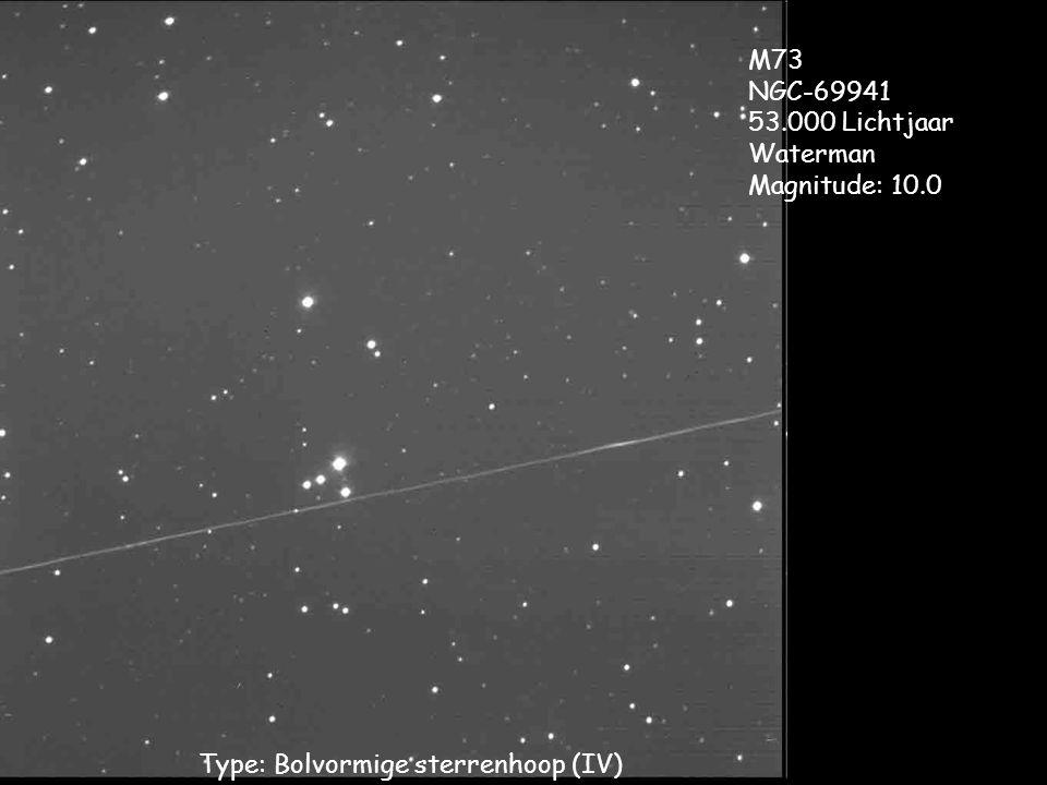Type: Bolvormige sterrenhoop (IV) M73 NGC-69941 53.000 Lichtjaar Waterman Magnitude: 10.0