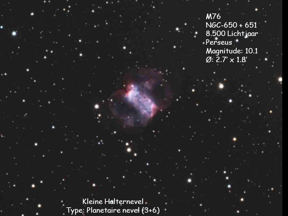 Kleine Halternevel Type: Planetaire nevel (3+6) M76 NGC-650 + 651 8.500 Lichtjaar Perseus Magnitude: 10.1 Ø: 2.7' x 1.8'