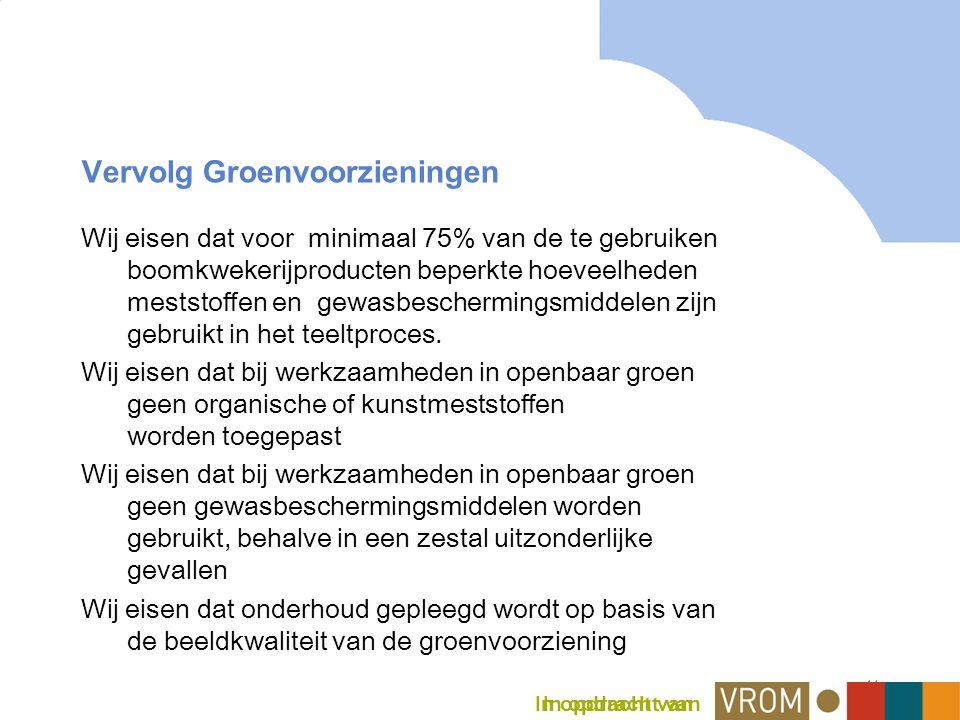14 Vervolg Groenvoorzieningen Wij eisen dat voor minimaal 75% van de te gebruiken boomkwekerijproducten beperkte hoeveelheden meststoffen en gewasbeschermingsmiddelen zijn gebruikt in het teeltproces.
