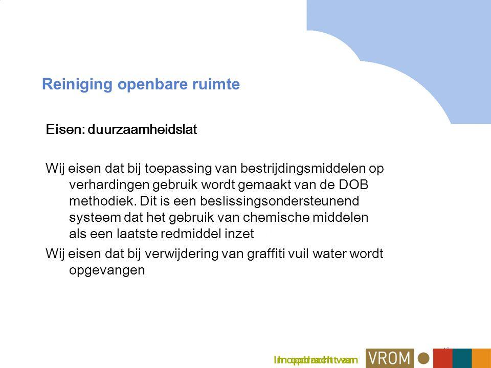 16 Reiniging openbare ruimte Eisen: duurzaamheidslat Wij eisen dat bij toepassing van bestrijdingsmiddelen op verhardingen gebruik wordt gemaakt van de DOB methodiek.