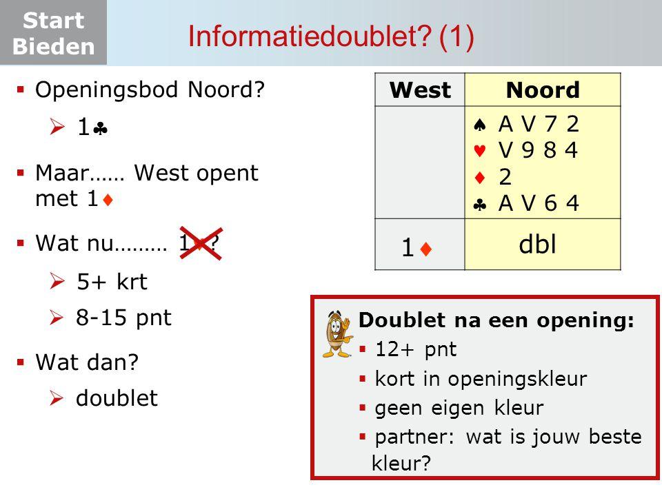 Start Bieden Informatiedoublet? (1) WestNoord    A V 7 2 V 9 8 4 2 A V 6 4 pas ? dbl  Openingsbod Noord?  1  Maar…… West opent met 1  Wat nu…