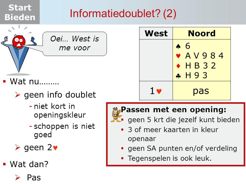 Start Bieden Informatiedoublet? (2) WestNoord    6 A V 9 8 4 H B 3 2 H 9 3 1 ? pas  Wat nu………  geen info doublet -niet kort in openingskleur -sch
