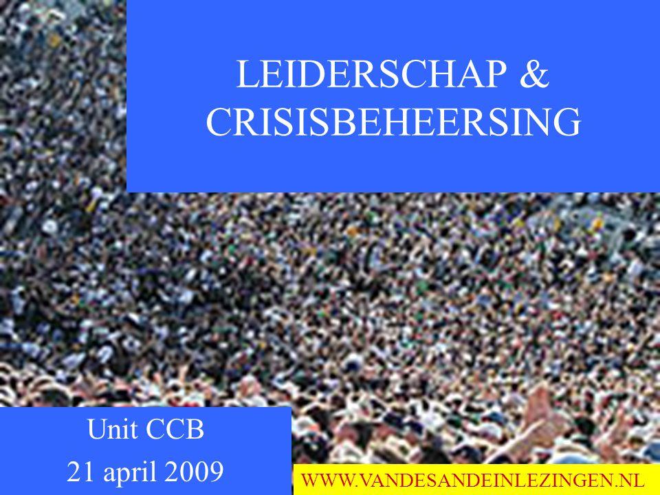 Unit CCB 21 april 2009 LEIDERSCHAP & CRISISBEHEERSING WWW.VANDESANDEINLEZINGEN.NL
