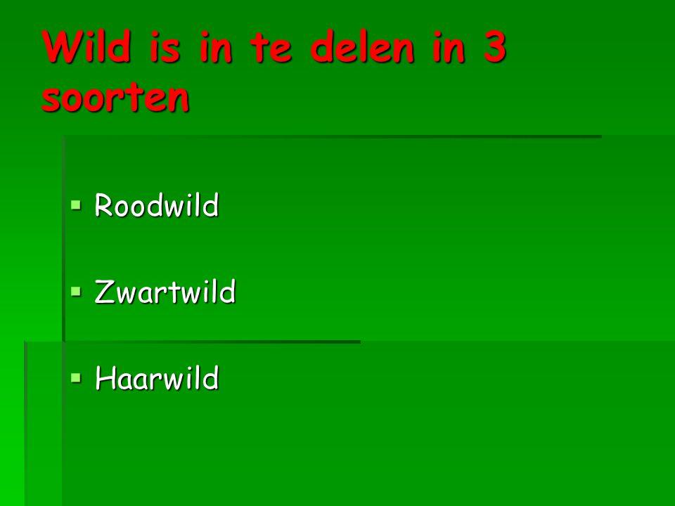 Wild is in te delen in 3 soorten  Roodwild  Zwartwild  Haarwild