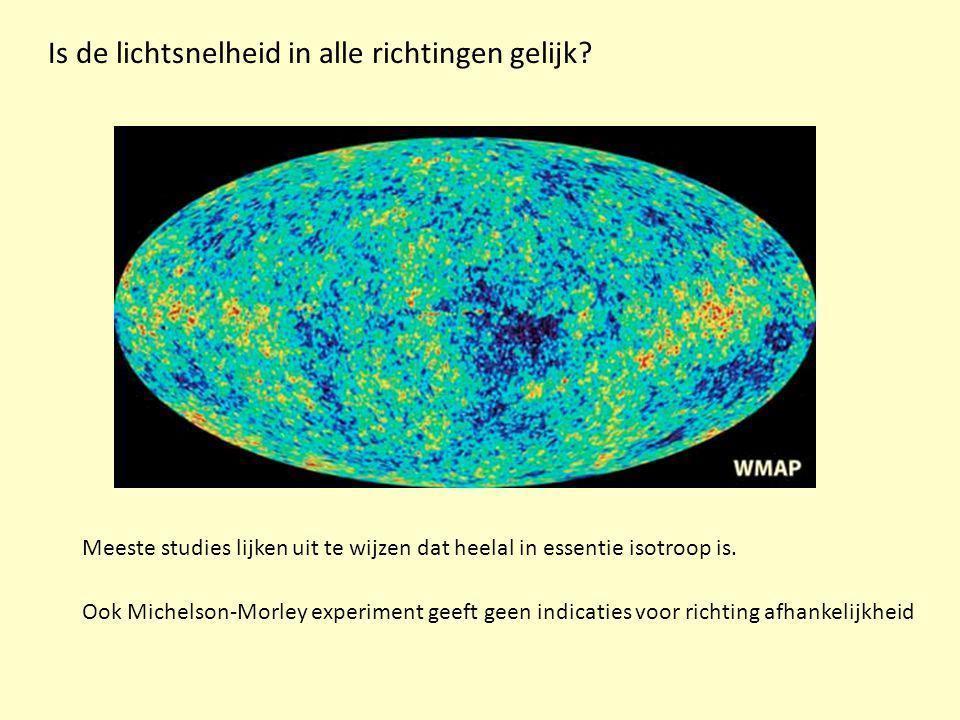 Is de lichtsnelheid in alle richtingen gelijk? Meeste studies lijken uit te wijzen dat heelal in essentie isotroop is. Ook Michelson-Morley experiment