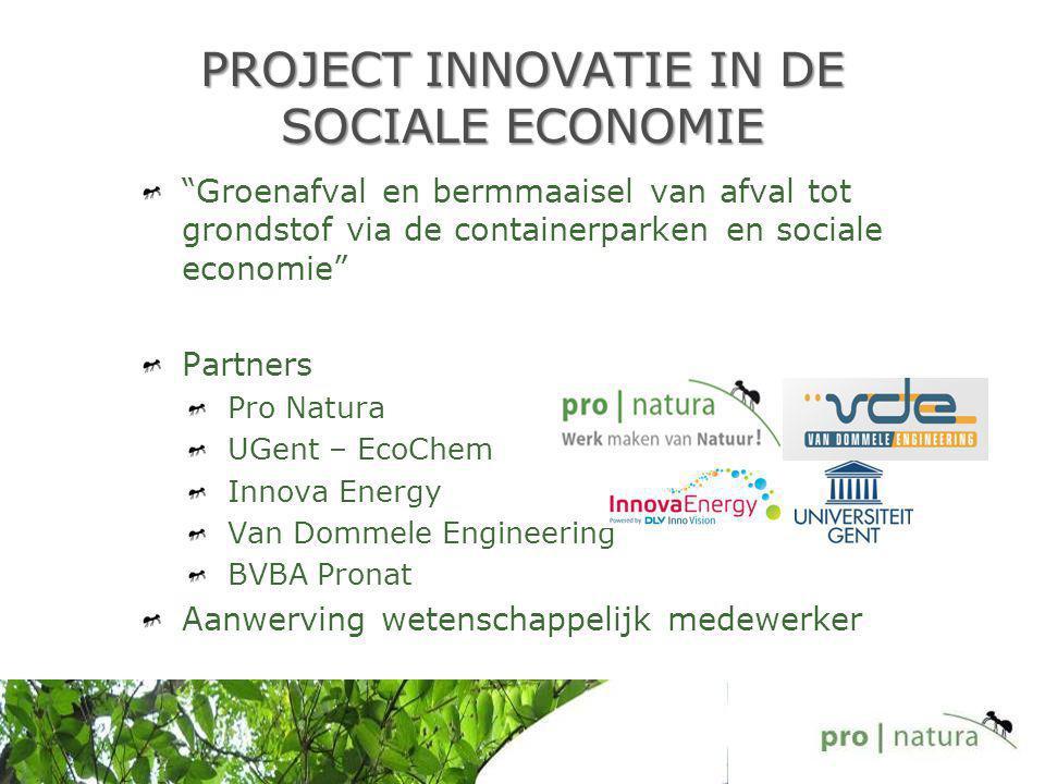 """PROJECT INNOVATIE IN DE SOCIALE ECONOMIE """"Groenafval en bermmaaisel van afval tot grondstof via de containerparken en sociale economie"""" Partners Pro N"""