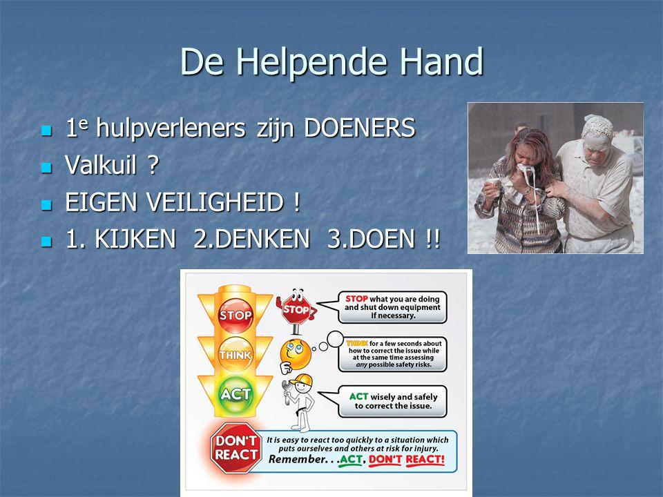 De Helpende Hand 1 e hulpverleners zijn DOENERS 1 e hulpverleners zijn DOENERS Valkuil ? Valkuil ? EIGEN VEILIGHEID ! EIGEN VEILIGHEID ! 1. KIJKEN 2.D