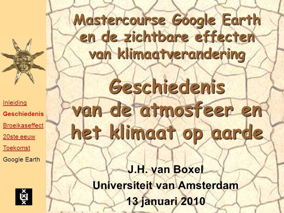 Mastercourse Google Earth en de zichtbare effecten van klimaatverandering Geschiedenis van de atmosfeer en het klimaat op aarde J.H.
