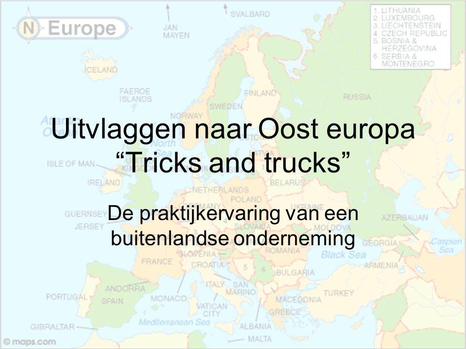 """Uitvlaggen naar Oost europa """"Tricks and trucks"""" De praktijkervaring van een buitenlandse onderneming"""