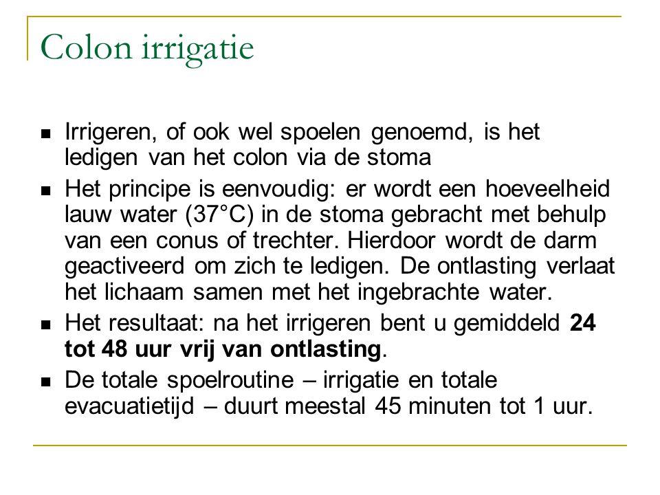 Colon irrigatie Irrigeren, of ook wel spoelen genoemd, is het ledigen van het colon via de stoma Het principe is eenvoudig: er wordt een hoeveelheid lauw water (37°C) in de stoma gebracht met behulp van een conus of trechter.