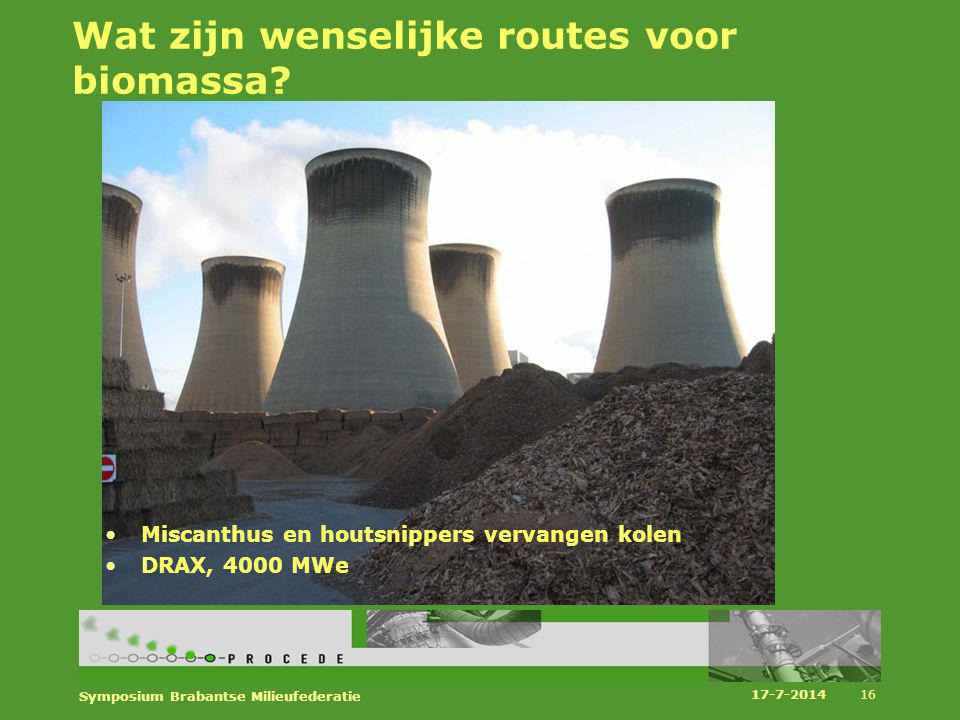 Wat zijn wenselijke routes voor biomassa? Miscanthus en houtsnippers vervangen kolen DRAX, 4000 MWe 17-7-2014 Symposium Brabantse Milieufederatie 16