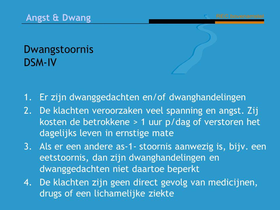 Dwangstoornis DSM-IV 1.Er zijn dwanggedachten en/of dwanghandelingen 2.De klachten veroorzaken veel spanning en angst.